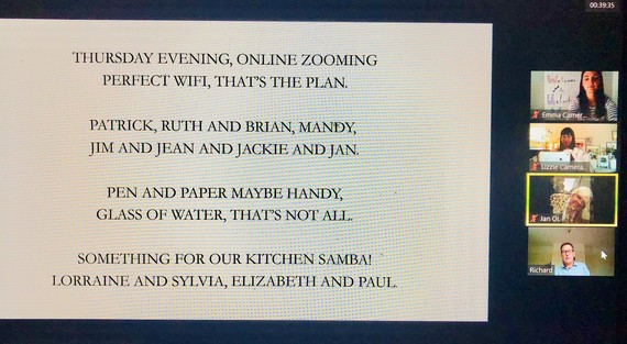 Screenshot of writing shown on a zoom call reading as follows: Thursday evening, online zooming, perfect wifi, that's the plan. Patrick, Ruth and Brian, Mandy, Jim and Jean and Jackie and Jan. Pen and paper maybe handy, glass of water, that's not all. Something for our kitchen samba! Lorraine and Sylvia, Elizabeth and Paul.